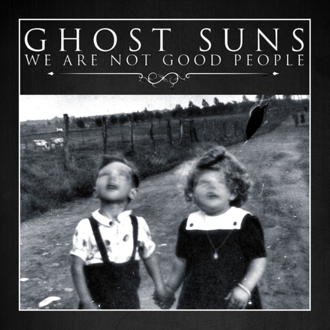 Ghost Suns - We Are Not Good People 1